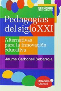 PEDAGOGÍAS DEL SIGLO XXI, ALTERNATIVAS PARA LA INNOVACIÓN EDUCATIVA