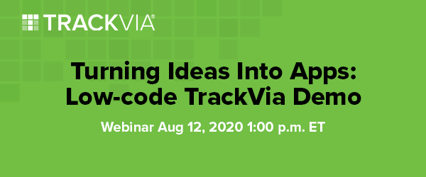 Turning Ideas Into Apps: Low-code TrackVia Demo