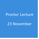 Proctor Lecture 23 November