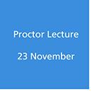 Proctor Lecture 23 November