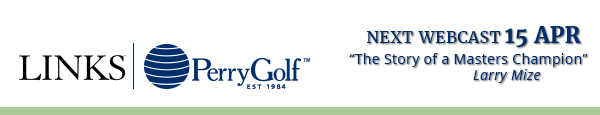 NEXT WEBCAST: The Story of a Masters Champion ~ Larry Mize
