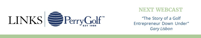 NEXT WEBCAST: The Story of a Golf Entrepreneur Down Under ~ Gary Lisbon