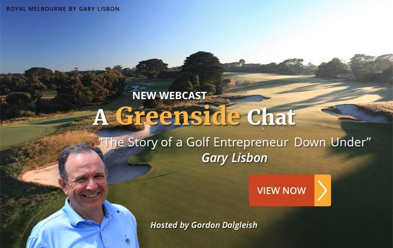 "NEW WEBCAST: ""The Story of a Golf Entrepreneur Down Under"" ~ Gary Lisbon"
