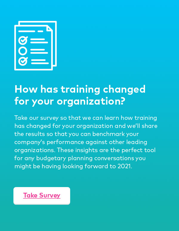 How has training changed for your organization?