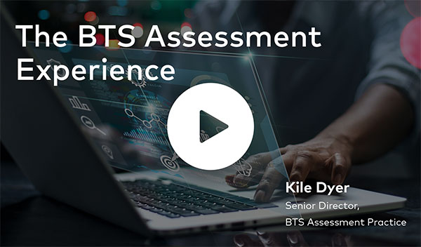 The BTS Assessment Experience