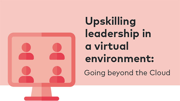 Upskilling leadership in a virtual environment: Going beyond the Cloud