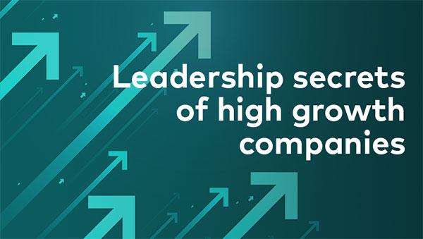 Leadership secrets of high growth companies