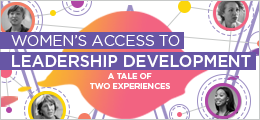 Women's Access to Leadership Development: A Tale of Two Experiences