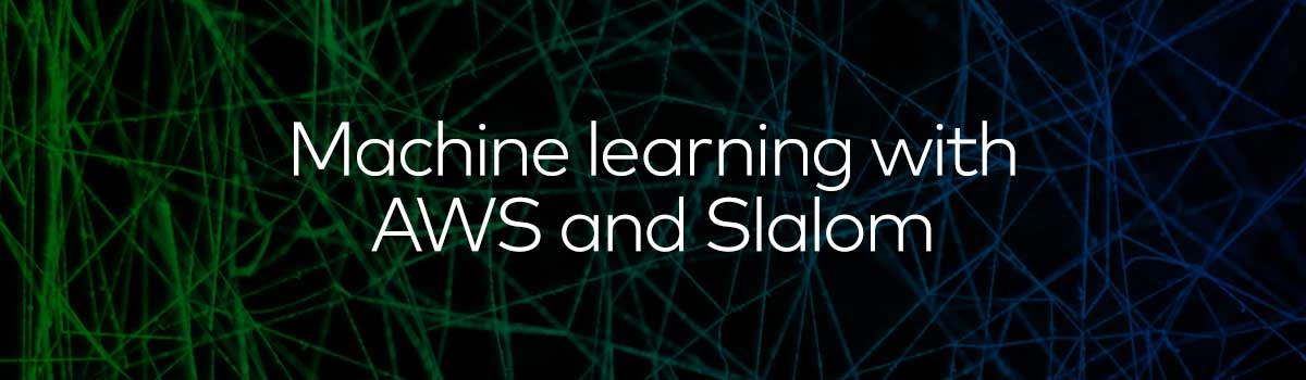 Machine learning with AWS and Slalom