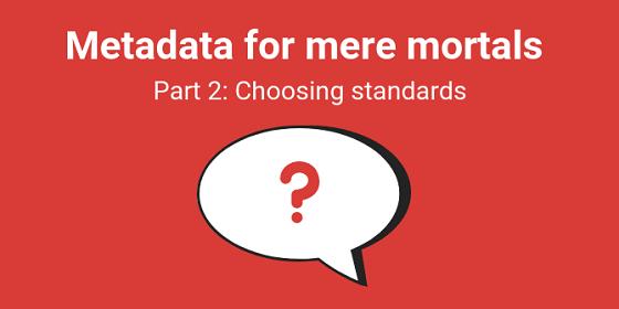 Choosing metadata standards