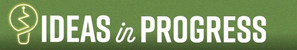 Ideas in Progress Newsletter