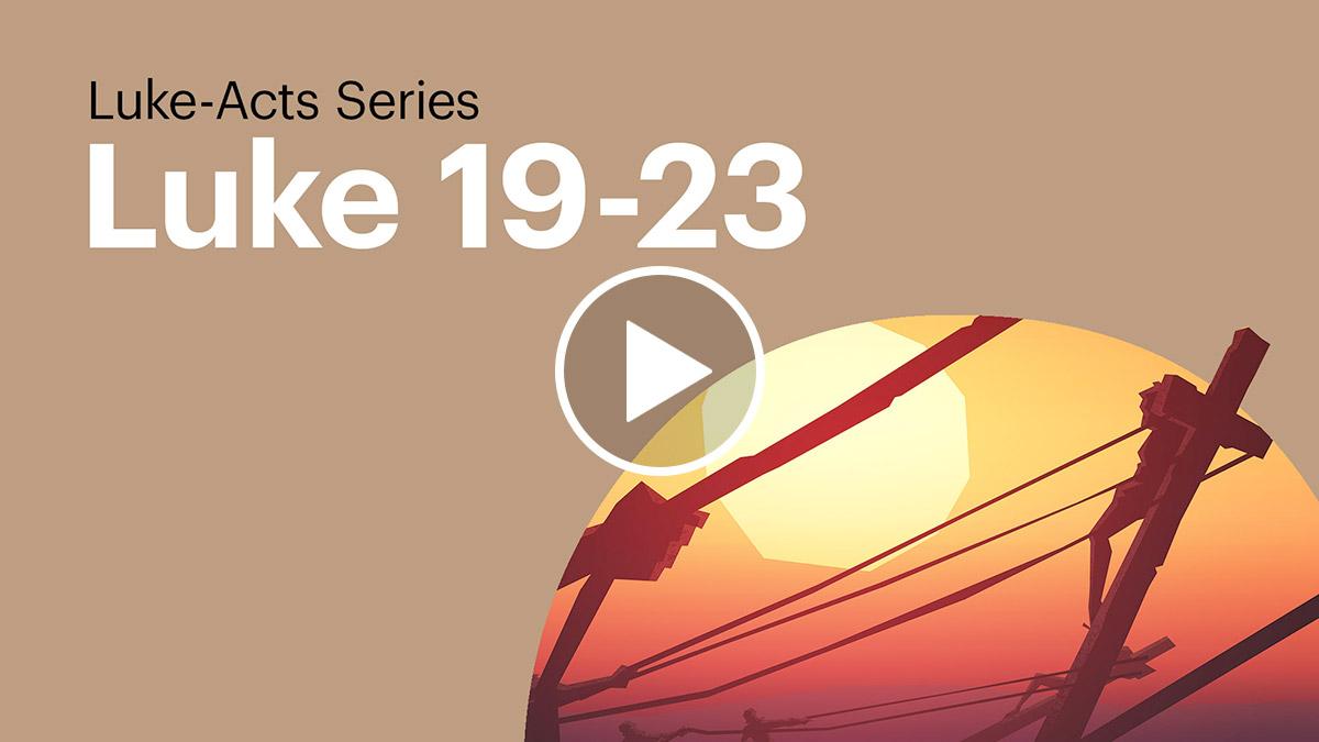 Watch: Luke 19-23