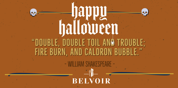 """Happy Halloween! """"Double, Double toil and trouble; Fire Burn, and Caldron Bubble."""" - William Shakespeare - Belvoir"""