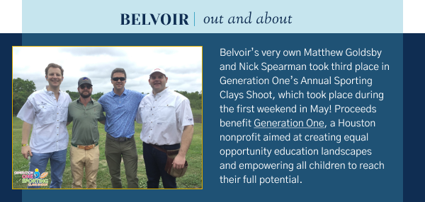 Belvoir Out and About - Belvoir's very own Matthew Goldsby and Nick Spearman took third place in Generation One's Annual Sporting Clays Shoot, which took place during the first weekend in May! Proceeds benefit Generation One, a Houston nonprofit aimed at creating equal opportunity education landscapes and empowering all children to reach their full potential.