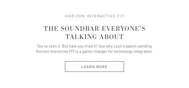 The soundbar everyone is talking about. The Horizon Interactive FIT.