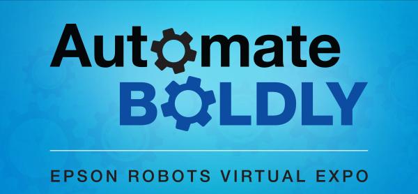 Automate BOLDLY   EPSON ROBOTS VIRTUAL EXPO