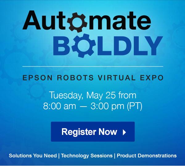 Automate BOLDLY | EPSON ROBOTS VIRTUAL EXPO