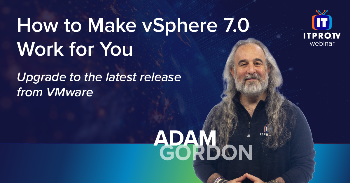 How to Make vSphere 7.0 Work for You