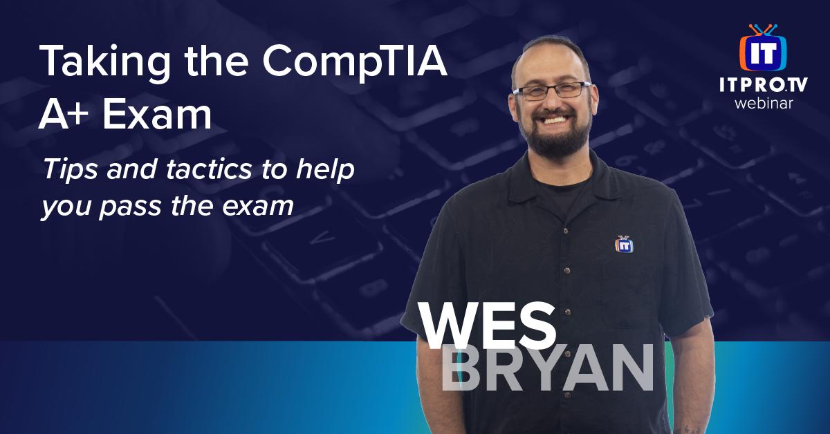 Taking the CompTIA A+ Exam Webinar