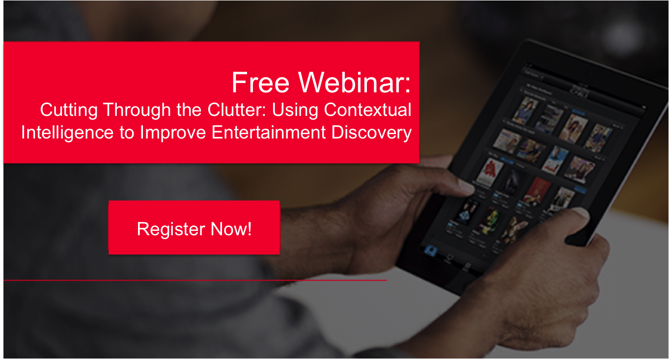 Cutting Through the Clutter: Using Contextual Intelligence to Improve Entertainment Discovery - See more at: http://www.cablefax.com/eventsawardswebinars/cutting-through-the-clutter#sthash.Y7DUftnf.dpuf