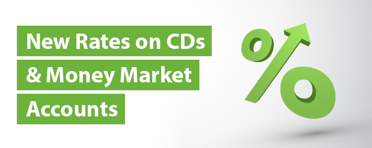 New Rates on CDs and Money Market Accounts
