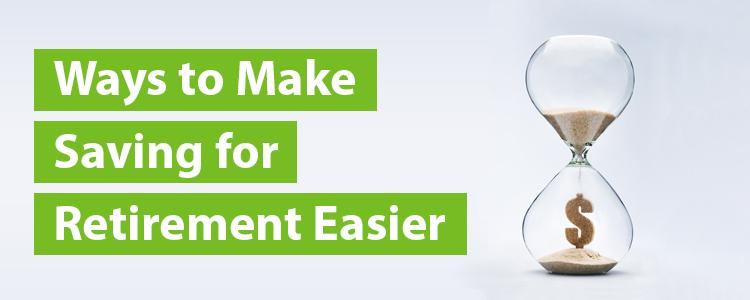 Ways to Make Saving for Retirement Easier
