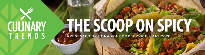 Culinary Trends: The Scoop on Spicy Presented by Conagra Foodservice