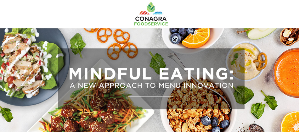 Conagra Foodservice | Mindful Eating: A New Approach to Menu Innovation