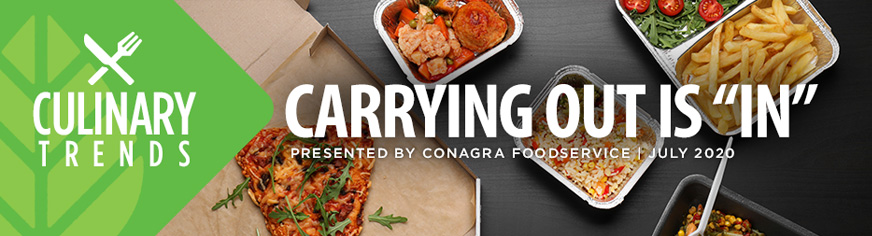 Culinary Trends: Carrying Out Is In, Presented by Conagra Foodservice