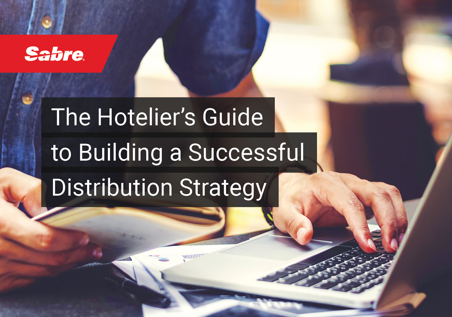 The hotelier's guide to building a successful distribution strategy cover image