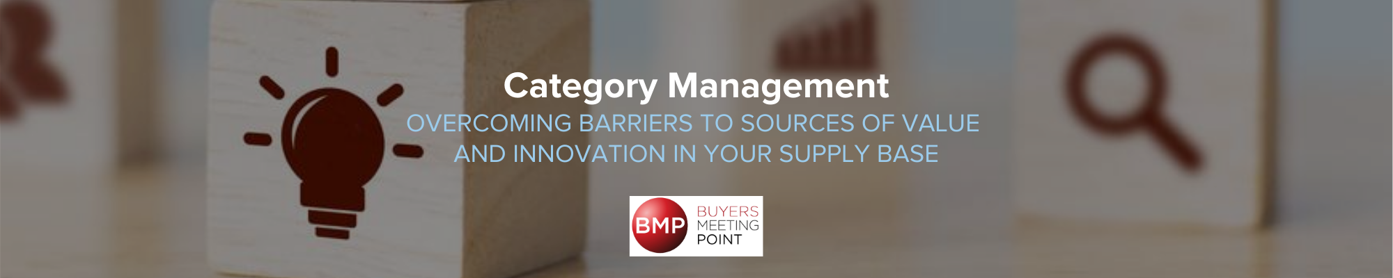 Category Management: Overcoming Barriers to Sources of Value and Innovation in Your Supply Base