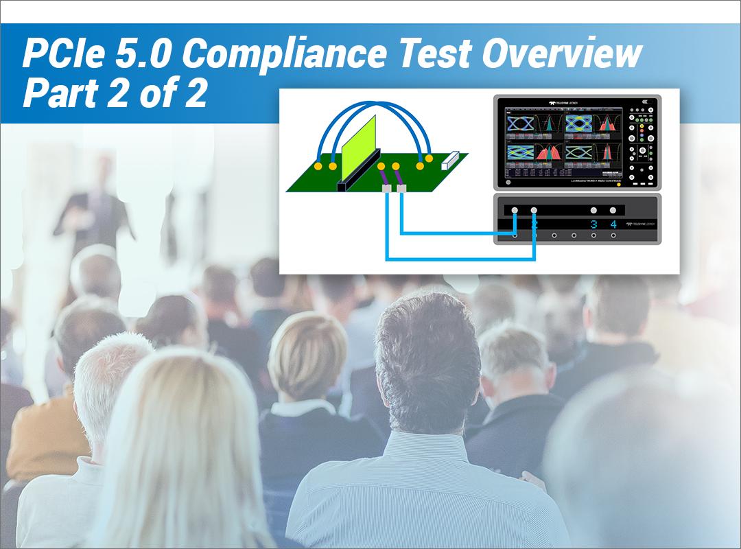 PCI Express® v. 5.0 Compliance Test Overview Webinar