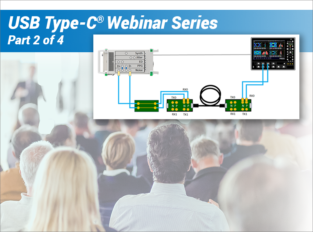 Part 2: USB4™ (and Thunderbolt™) Physical Layer Compliance Testing Webinar