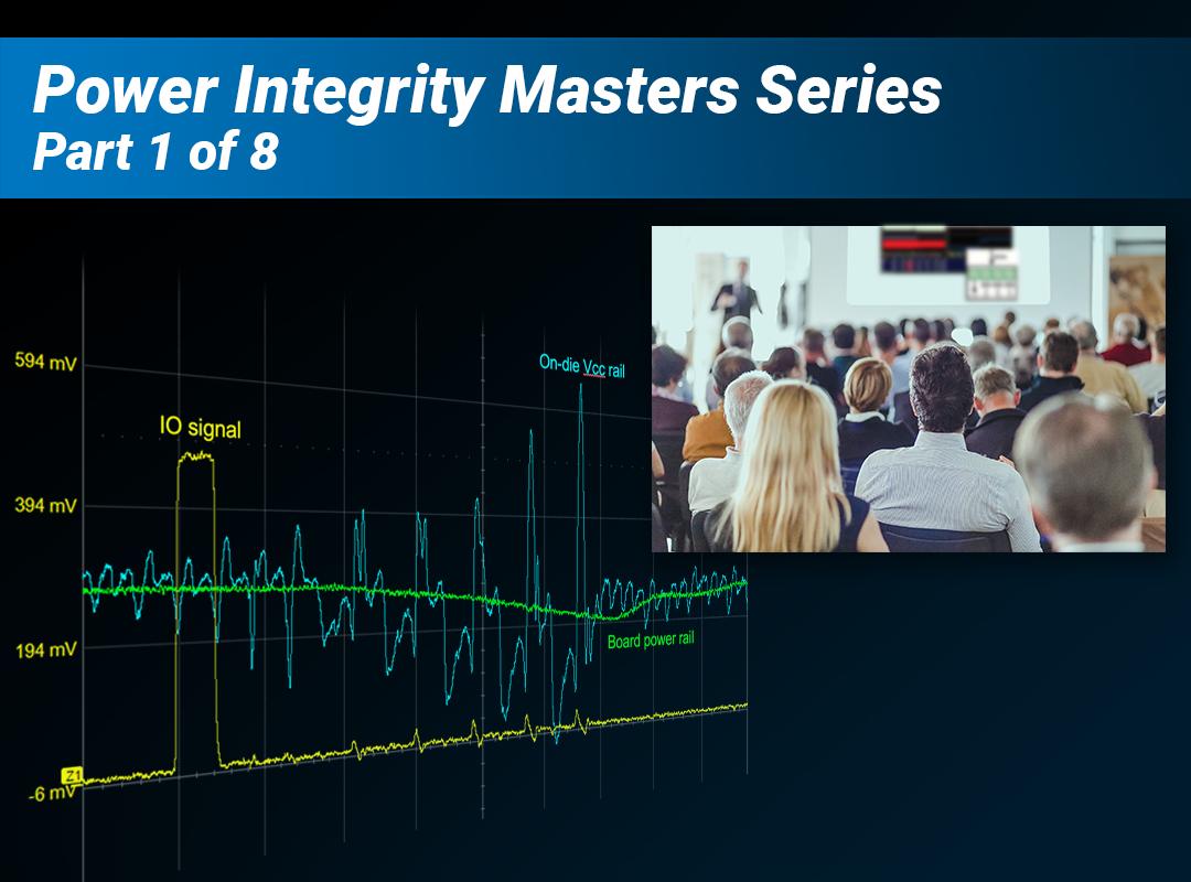 Fundamentals of Power Integrity Webinar