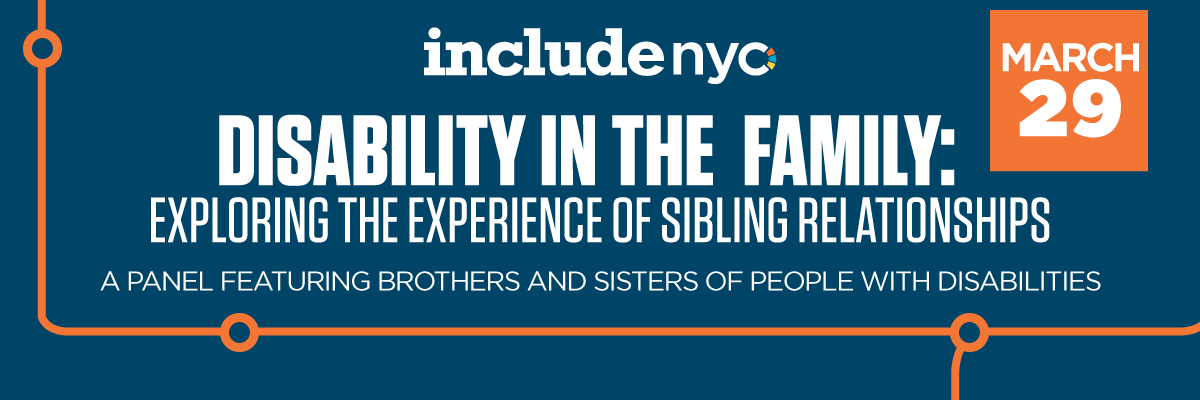 Disability in the Family: Exploring the experience of sibling relationships A Panel of Brothers and Sisters of People with Disabilities