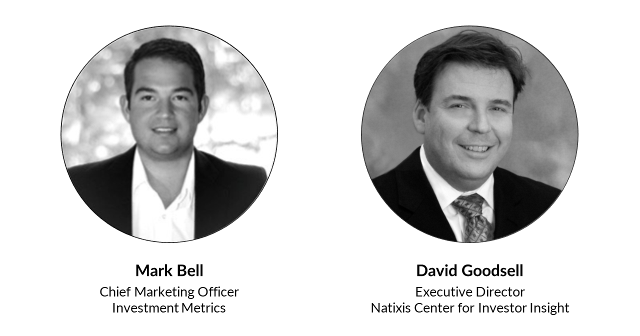 Mark Bell, Chief Marketing Office at Investment Metrics, and David Goodsell, Executive Director at Natixis Center for Investor Insight