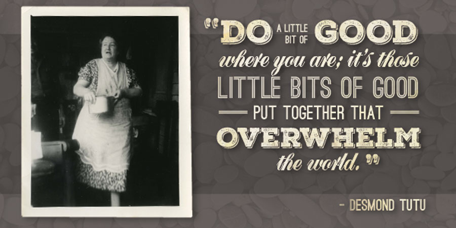"""""""Do a little bit of good where you are; it's those little bits of good put together that overwhelm the world"""" – Desmond Tutu"""
