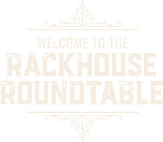 Welcome to the Rackhouse Roundtable