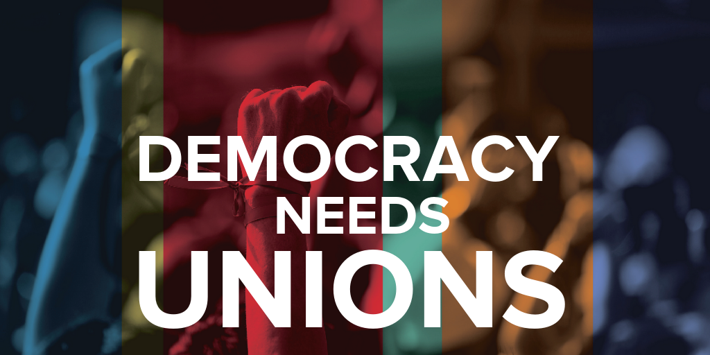 DEMOCRACY NEEDS UNIONS