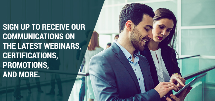 Sign up for our emails on webinars, promotions, certifications, and more.