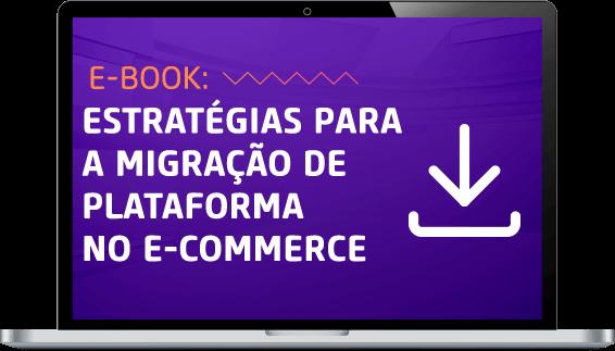 Estratégias para a migração de plataforma no e-commerce.