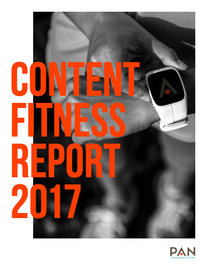 PAN Communications' 2017 Content Fitness Report