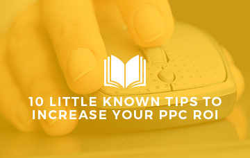 10 Little Known Tips To Increase Your PPC ROI