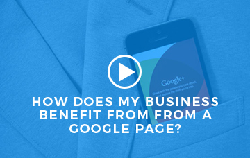 How Does My Business Benefit from a Google+ Page?