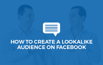 How To Create A Look-A-Like Audience On Facebook