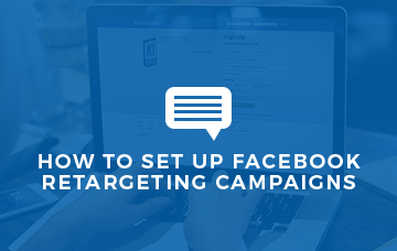 HOW TO SET UP FACEBOOK RETARGETING CAMPAIGNS