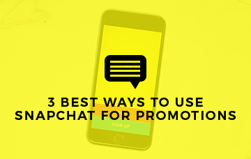 3 Best Ways To Use Snapchat For Promotion