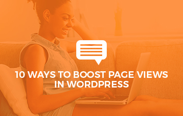 10 Ways To Boost Page Views In WordPress