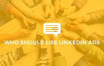 Who Should Use LinkedIn Ads?