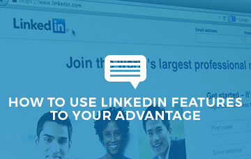 How To Use LinkedIn Features To Your Advantage